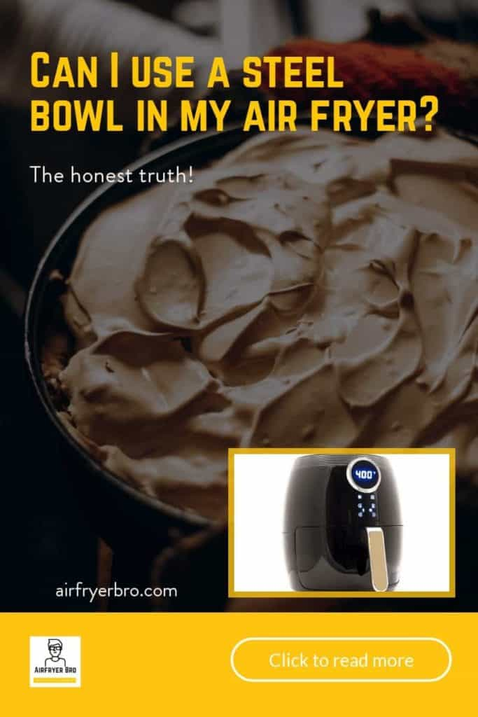 Can i use a steel bowl in my air fryer?