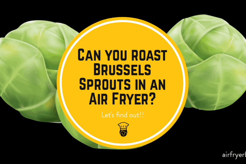 can you roast brussels sprouts in an air fryer?