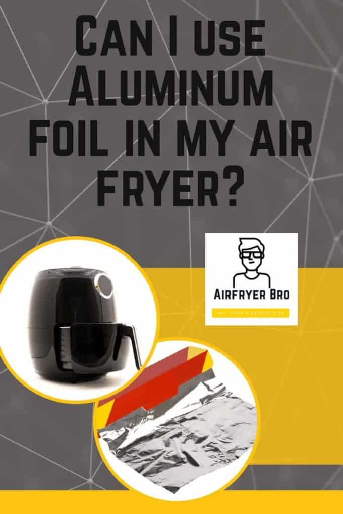 Can i use aluminum foil in my air fryer? Find out in this article.
