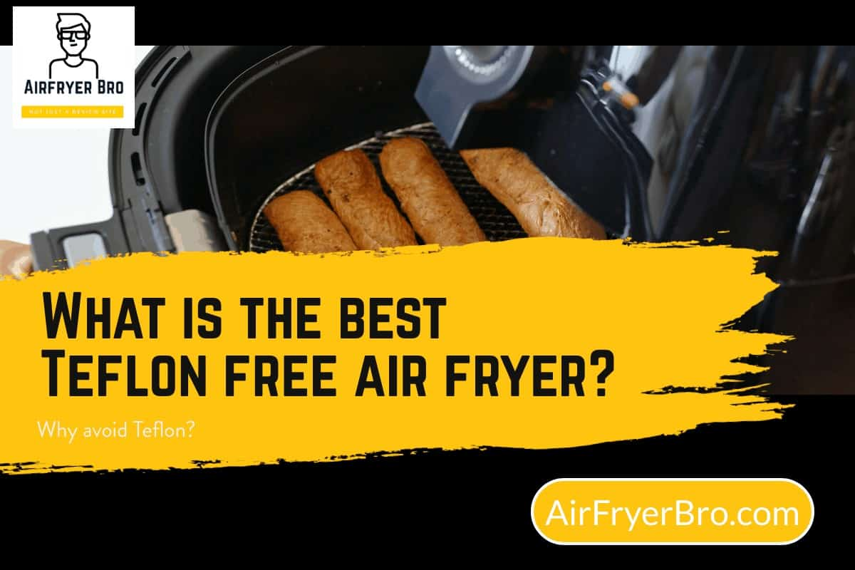 this is our teflon free air fryer list