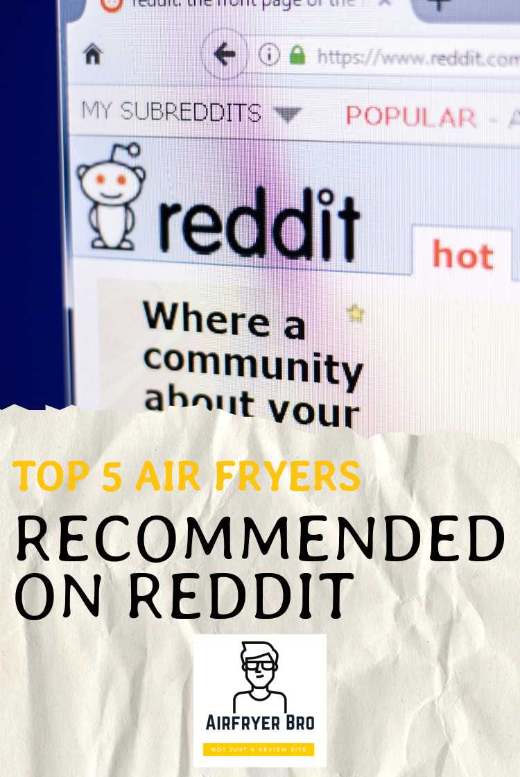 Which air fryers are recommended over on reddit? Find out on this article.