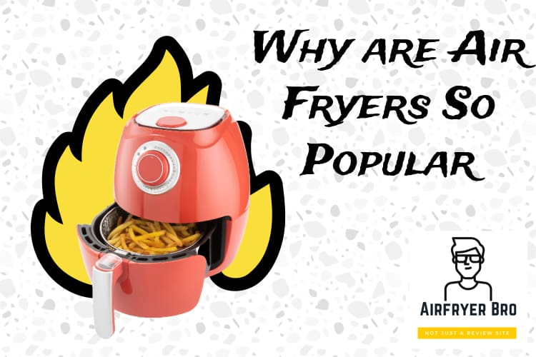 why are air fryers so popular?