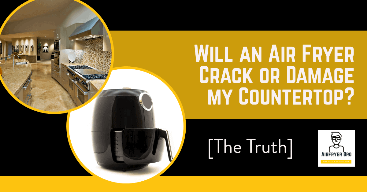Will an Air Fryer Crack or Damage my Countertop?