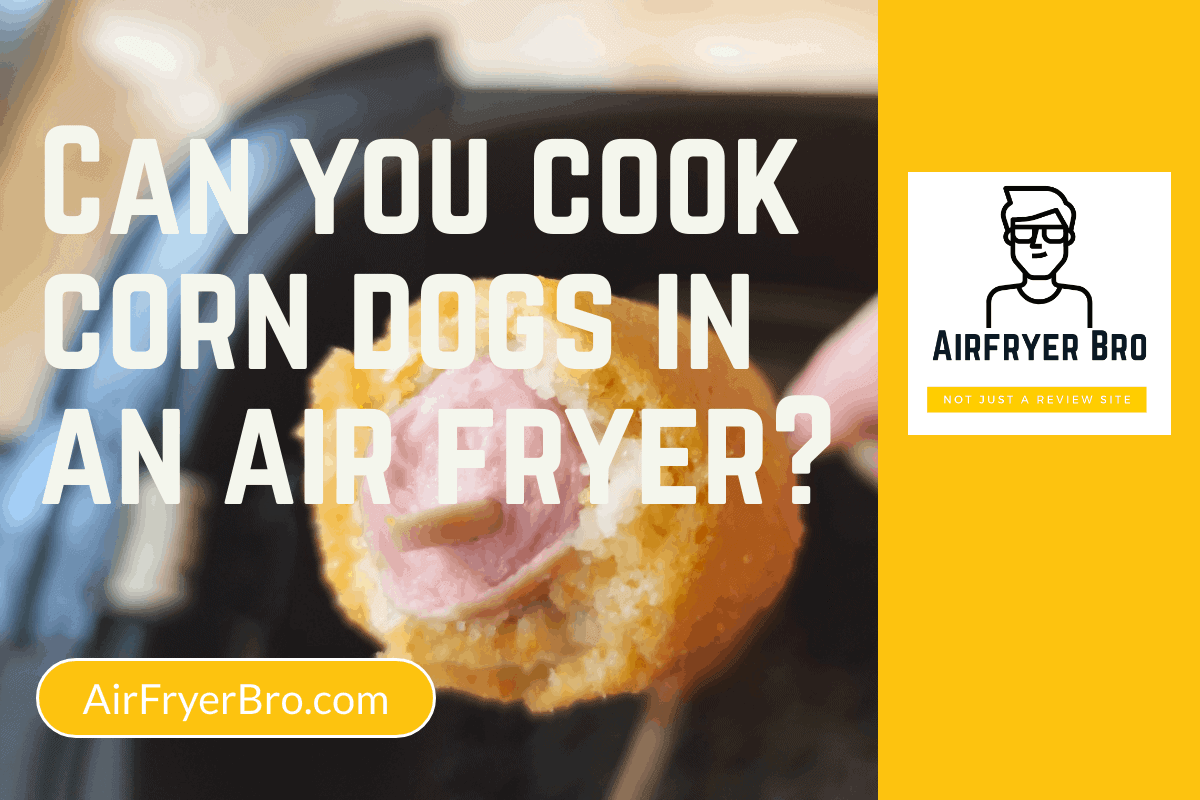 can you cook corn dogs in an air fryer? Find out in this article!