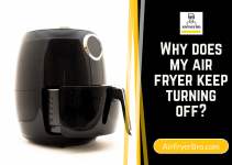 Why Does My Air Fryer Keep Turning Off? [DO THESE 5 CHECKS]