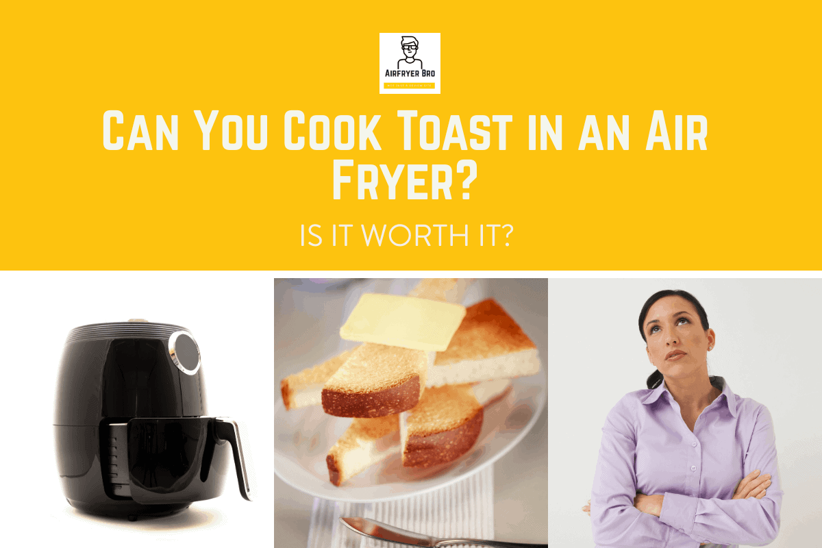 can you cook toast in an air fryer?