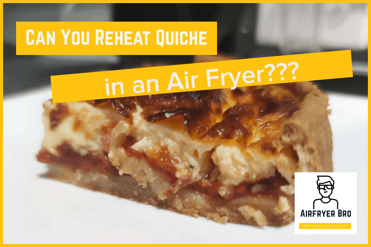 Can you reheat quiche in an air fryer?