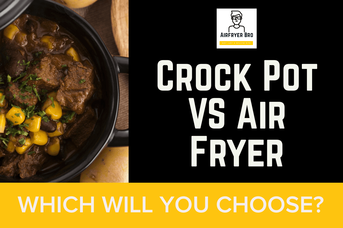 Air Fryer VS Crock pot. Which is best?