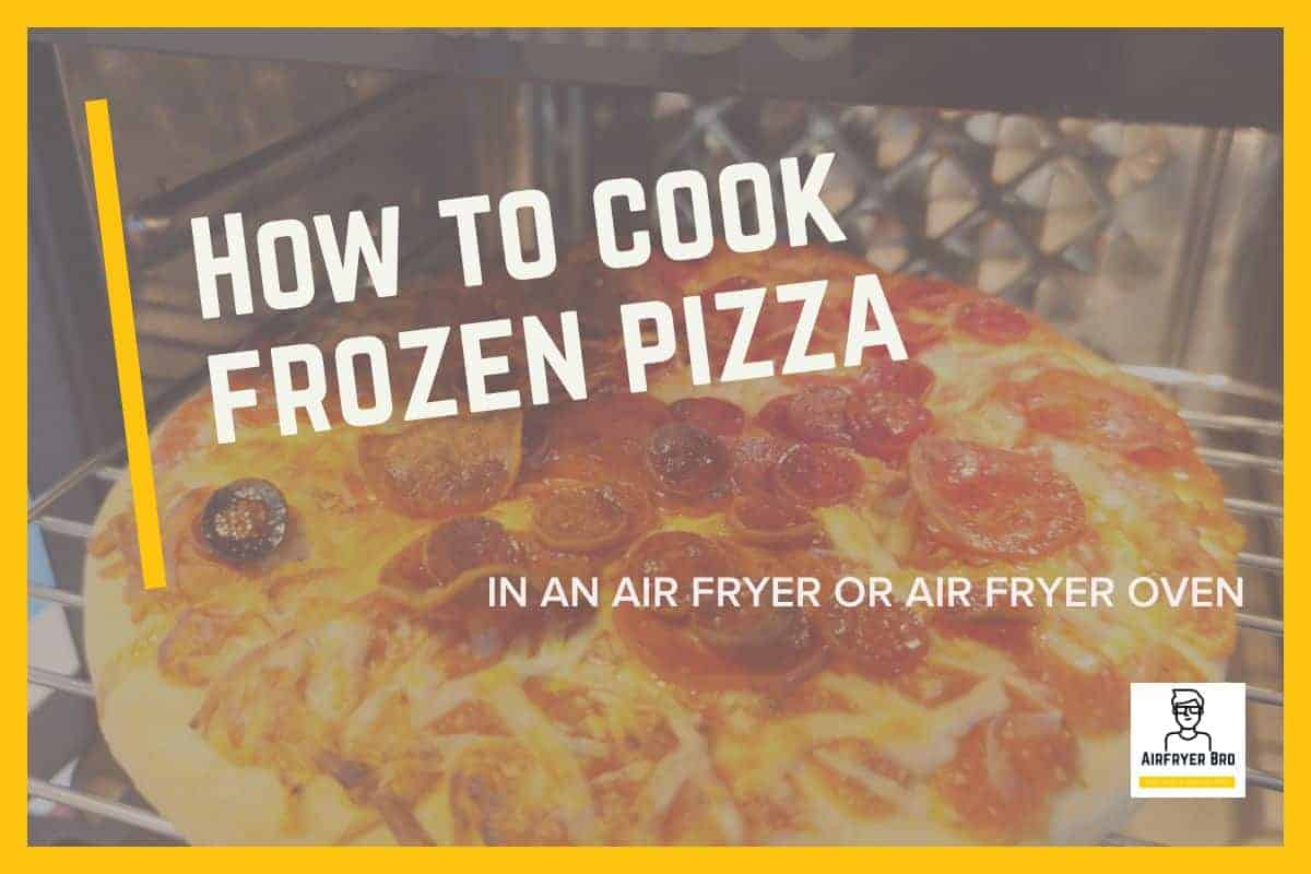 how to cook frozen pizza in an air fryer.