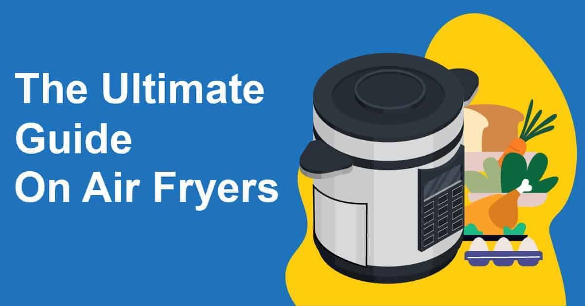 The Ultimate Guide On Air Fryers