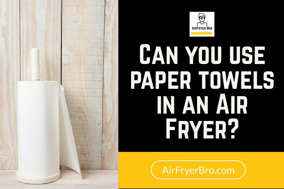 Can you put paper towels in an air fryer?